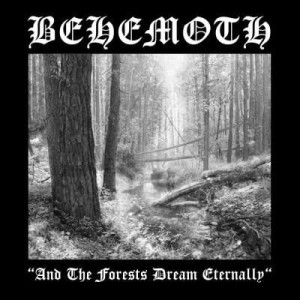 BEHEMOTH - AND THE FORESTS DREAM ETERNALLY