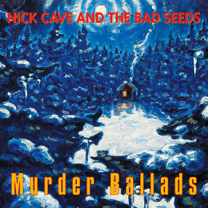CAVE, NICK AND THE BAD SEEDS - MURDER BALLADS