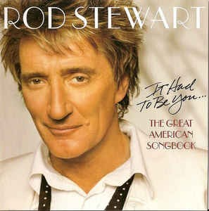 STEWART ROD - IT HAD TO BE YOU... THE GREAT AMERICAN SONG BOOK