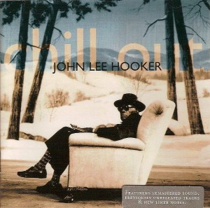 HOOKER, JOHN LEE - CHILL OUT