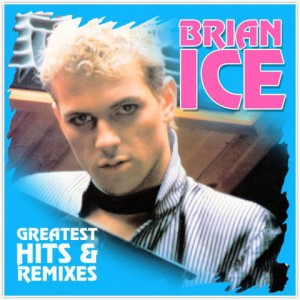 ICE, BRIAN  - GREATEST HITS AND REMIXES