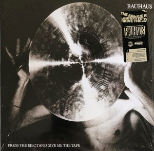 BAUHAUS - PRESS THE EJECT ANG GIVE ME THE TAPE