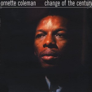 COLEMAN, ORNETTE - CHANGE OF THE CENTURY