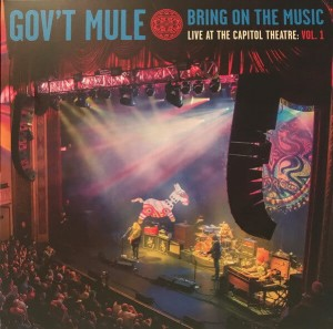 GOV'T MULE - BRING ON THE MUSIC - LIVE AT THE CAPITOL THEATRE VOL 1