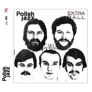 EXTRA BALL - GO AHEAD (POLISH JAZZ VOL. 59)