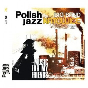 BIG BAND KATOWICE - MUSIC FOR MY FRIENDS (POLISH JAZZ)