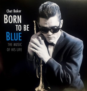 BAKER, CHET - BORN TO BE BLUE/A HEARTFELT HOMAGE TO THE LIFE AND