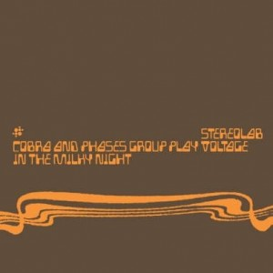 STEREOLAB - COBRA AND PHASE GROUP PLAY VOLTAGE IN THE MILKY NIGHT (EXPANDED EDITION)