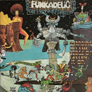 FUNKADELIC - STANDNG ON THE VERGE OF GETTING