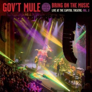 GOV'T MULE - BRING ON THE MUSIC - LIVE AT THE CAPITOL THEATRE VOL 3