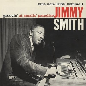 SMITH, JIMMY - GROOVIN' AT SMALLS' PARADISE