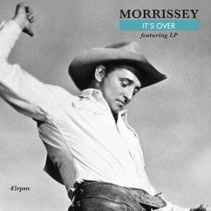 MORRISSEY - IT'S OVER