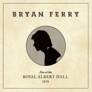 FERRY, BRYAN - LIVE AT THE ROYAL ALBERT HALL 1974