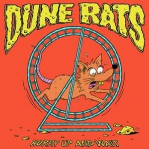 DUNE RATS - HURRY UP AND WAIT