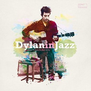 VARIOUS - DYLAN IN JAZZ (A JAZZ TRIBUTE TO BOB DYLAN)