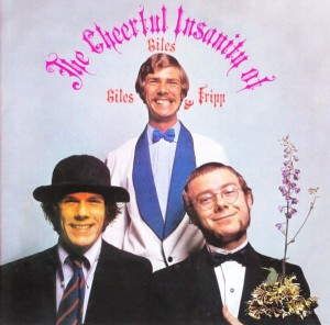 GILES, GILES & FRIPP - THE CHEEFUL INSANITY OF GILES, GILES AND FRIPP