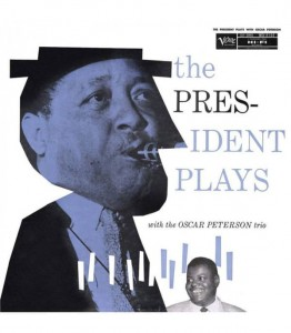 YOUNG, LESTER/OSCAR PETERSON TRIO - THE PRESIDENT PLAYS WITH THE OSCAR PETERSON TRIO