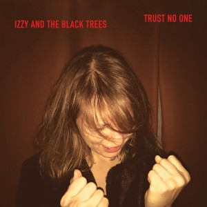 IZZY AND THE BLACK TREES - TRUST NO ONE