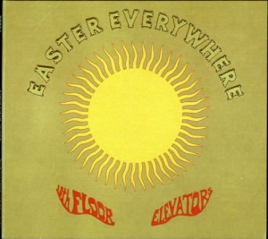 13TH FLOOR ELEVATORS, THE - EASTER EVERYWHERE
