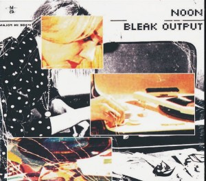 NOON - BLEAK OUTPUT MAX