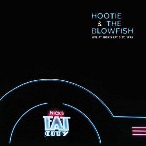 HOOTIE & THE BLOWFISH - LIVE AT NICK'S FAT CITY, 1995 (RSD)