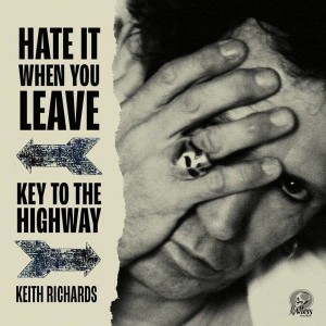 RICHARDS, KEITH - HATE IT WHEN YOU LEAVE B/W KEY TO THE HIGHWAY (RSD)