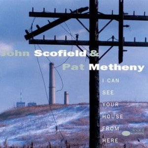 SCOFIELD & METHENY - I CAN SEE YOUR HOUSE FROM HERE (TONE POET)