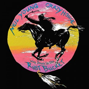 YOUNG, NEIL & CRAZY HORSE - WAY DOWN IN THE RUST BUCKET