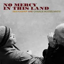 HARPER, BEN AND CHARLIE MUSSELWHITE - NO MERCY IN THIS LAND