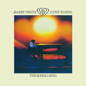 WHITE, BARRY - I LOVE TO SING THE SONGS I SING