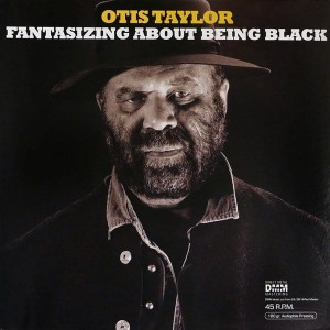 TAYLOR, OTIS - FANTASIZING ABOUT BEING BLACK