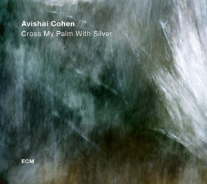 COHEN, AVISHAI - CROSS MY PALM WITH SILVER
