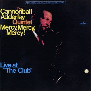 ADDERLEY, CANNONBALL - MERCY, MERCY, MERCY! LIVE AT THE CLUB