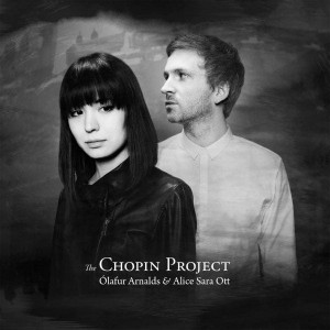 ARNALDS, OLAFUR & OTT, ALICE SARA - THE CHOPIN PROJECT