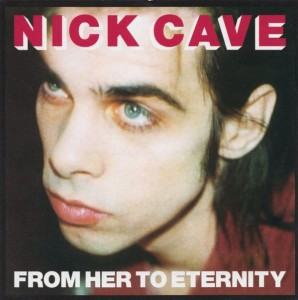 CAVE, NICK & THE BAD SEEDS - FROM HERE TO ETERNITY (REMASTERED)