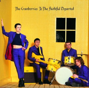 CRANBERRIES - TO THE FAITHFUL DEPARTED (THE COMPLETE SESSIONS 1996 - 1997)