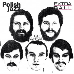 EXTRA BALL - GO AHEAD (POLISH JAZZ)