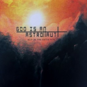 GOD IS AN ASTRONAUT - AGE OF THE FIFTH SUN