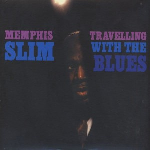 MEMPHIS SLIM – TRAVELLING WITH THE BLUES