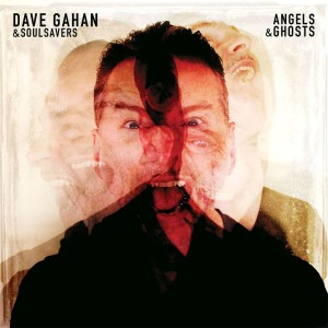 GAHAN DAVE & SOULSAVERS - ANGELS & GHOSTS