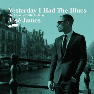 JAMES, JOSE - YESTERDAY I HAD THE BLUES:MUSIC OF BILLIE HOLIDAY