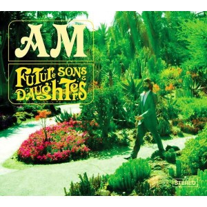 AM - FUTURE SONS AND DAUGHTERS