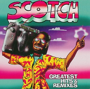 SCOTCH - GREATEST HITS AND REMIXES