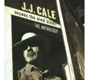 CALE, J.J. - ANYWAY THE WIND BLOWS THE ANTHOLOGY
