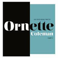 COLEMAN, ORNETTE - RSD - AN EVENING WITH ORNETTE COLEMAN, PART 2