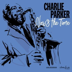 PARKER, CHARLIE - NOW'S THE TIME