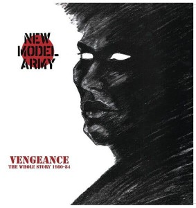 NEW MODEL ARMY - VENGEANCE THE WHOLE STORY 1980-84