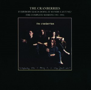 CRANBERRIES - EVERYBODY ELSE IS DOING IT, SO WHY CAN'T WE? (THE COMPLETE SESSIONS 1991-1993)
