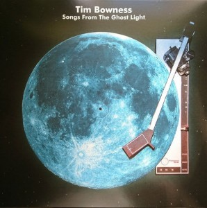 BOWNESS, TIM - SONGS FROM THE GHOST LIGHT