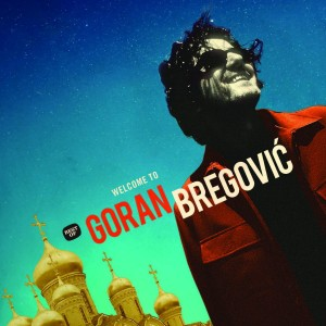 BREGOVIC, GORAN - WELCOME TO GORAN BREGOVIC
